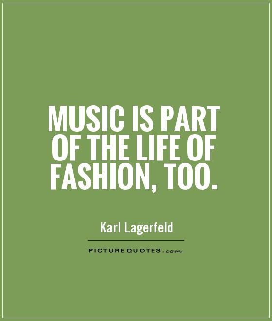 Music Is Part Of The Life Of Fashion Too Picture Quotes