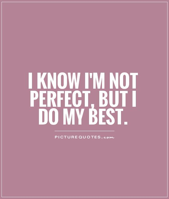 I know I\'m not perfect, but I do my best | Picture Quotes