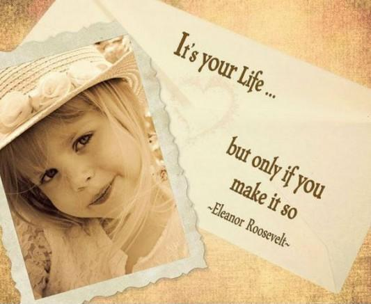 It's your life, but only if you make it so Picture Quote #1