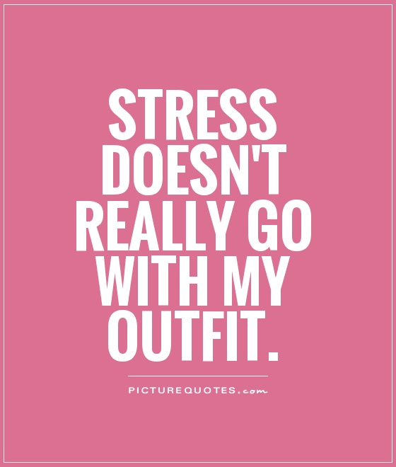 Stress doesnt really go with my outfit Picture Quote 1