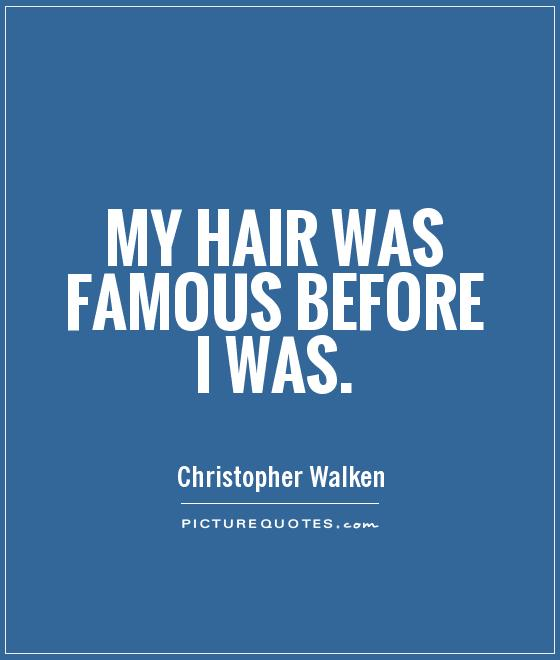 My hair was famous before I was Picture Quote #1
