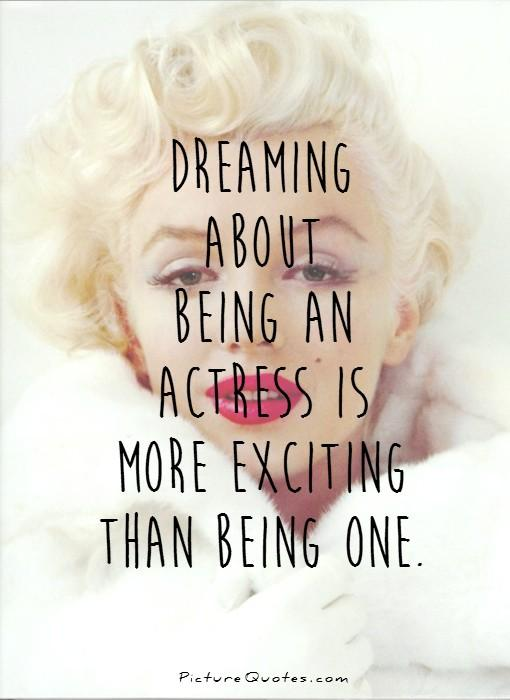 Dreaming about being an actress is more exciting than being one Picture Quote #1