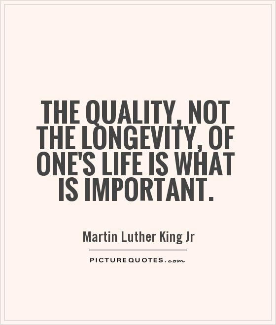 Quotes About Whats Important In Life Unique The Quality Not The Longevity Of One's Life Is What Is