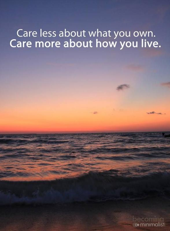 Care less about what you own. Care more about how you live Picture Quote #1