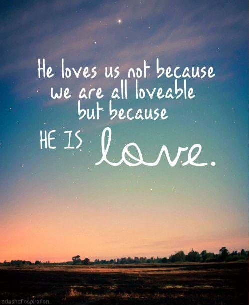 He loves us not because we are loveable but because He is love Picture Quote #1