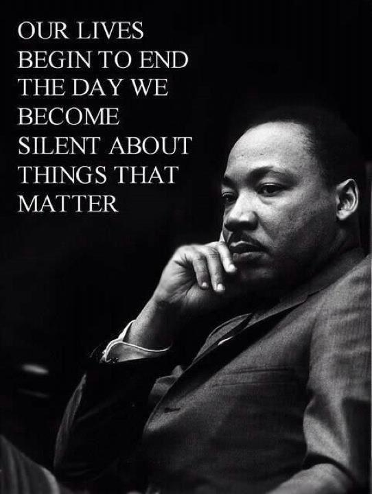 Our lives begin to end the day we become silent about things that matter Picture Quote #2