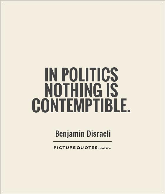 In politics nothing is contemptible Picture Quote #1