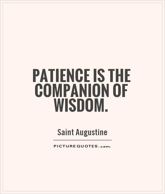 Patience is the companion of wisdom Picture Quote #1