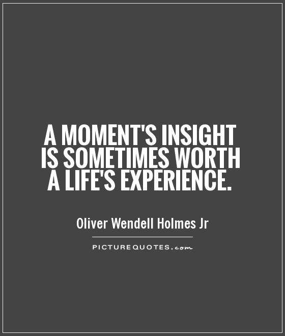 A moment's insight is sometimes worth a life's experience Picture Quote #1