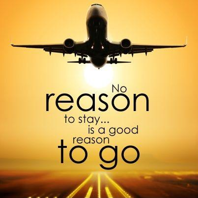 No reason to stay is a good reason to go Picture Quote #2