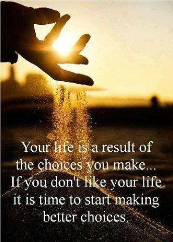 Your life is the result of the choices you make. If you don't like your life it is time to start making better choices Picture Quote #1