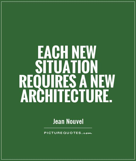 Each new situation requires a new architecture Picture Quote #1