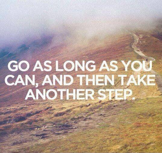 Go as long as you can then take another step Picture Quote #1