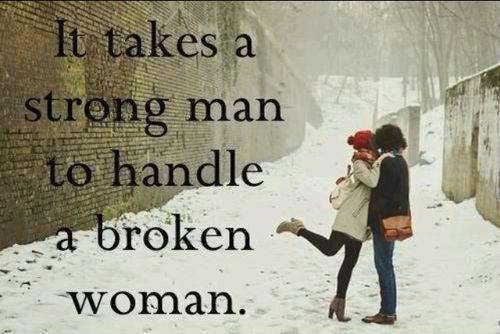 It takes a strong man to handle a broken woman Picture Quote #1