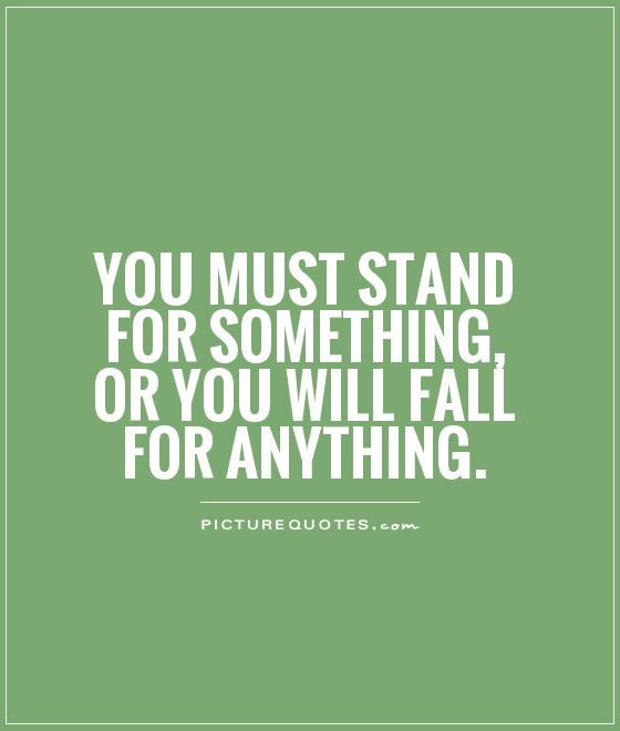 You must stand for something, or you will fall for anything Picture Quote #1