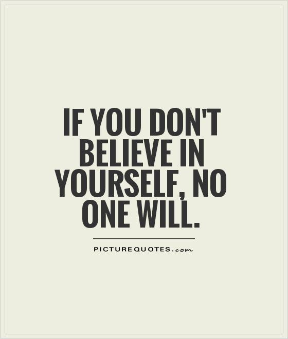 If you don't believe in yourself, no one will Picture Quote #1