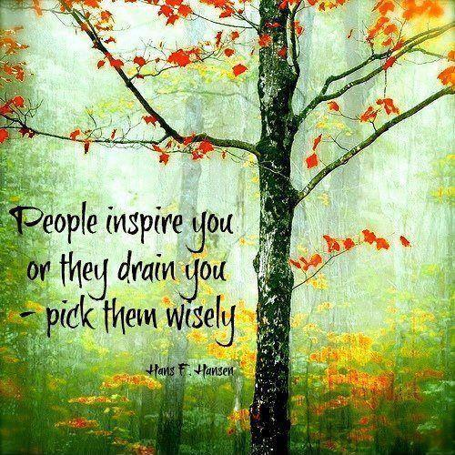 People inspire you or they drain you, pick them wisely Picture Quote #1