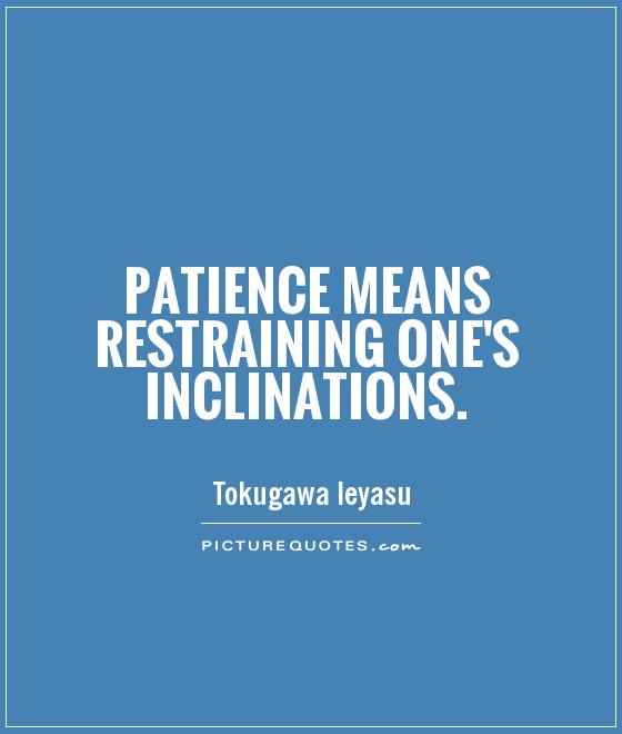 Patience means restraining one's inclinations Picture Quote #1