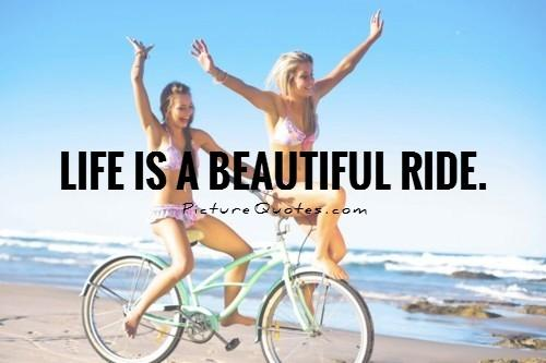 Life is a beautiful ride Picture Quote #2