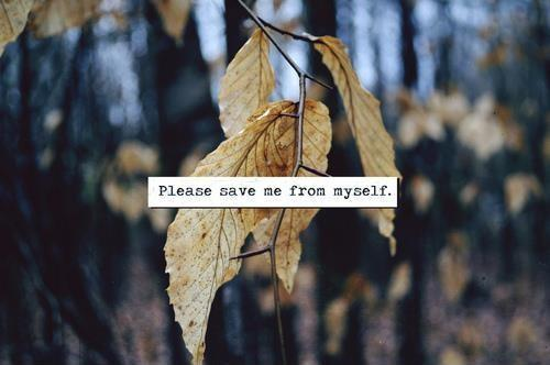 Please save me from myself Picture Quote #1