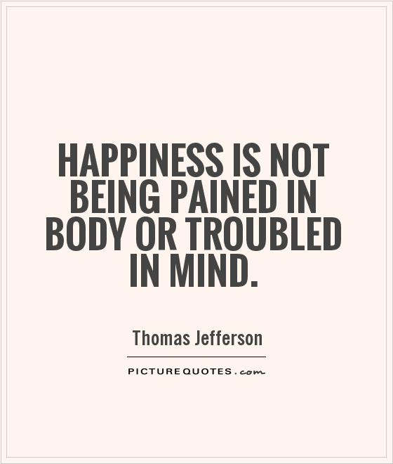 Happiness is not being pained in body or troubled in mind Picture Quote #1