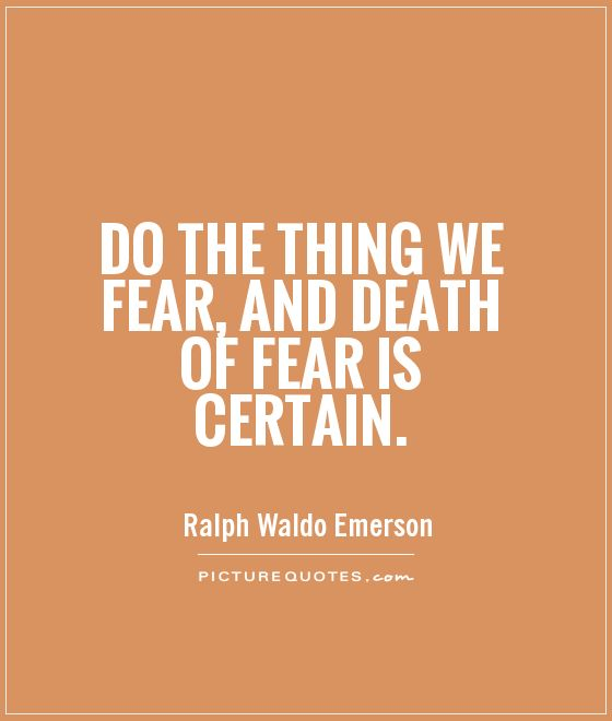 Do the thing we fear, and death of fear is certain Picture Quote #1