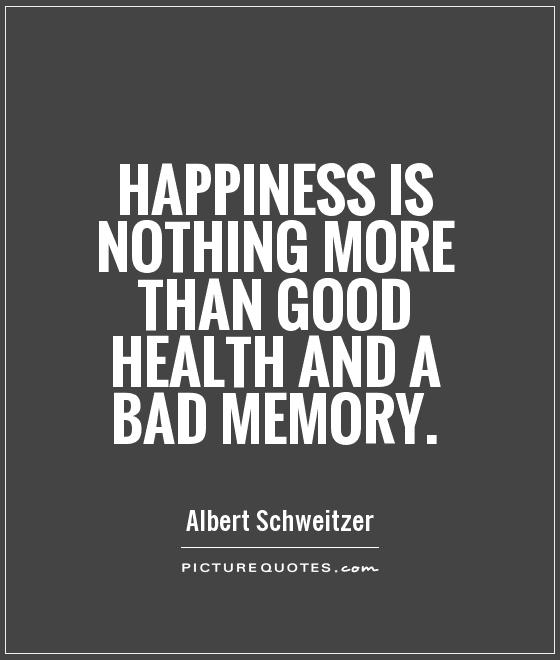 Happiness is nothing more than good health and a bad memory Picture Quote #1