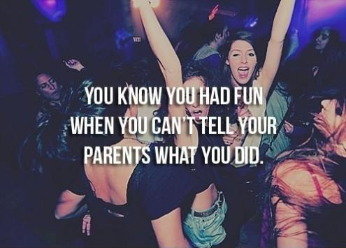 You know you had fun when you can't tell your parents what you did Picture Quote #1