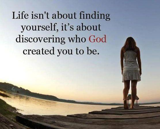Life isn't about finding yourself, it's about discovering who God created you to be Picture Quote #1