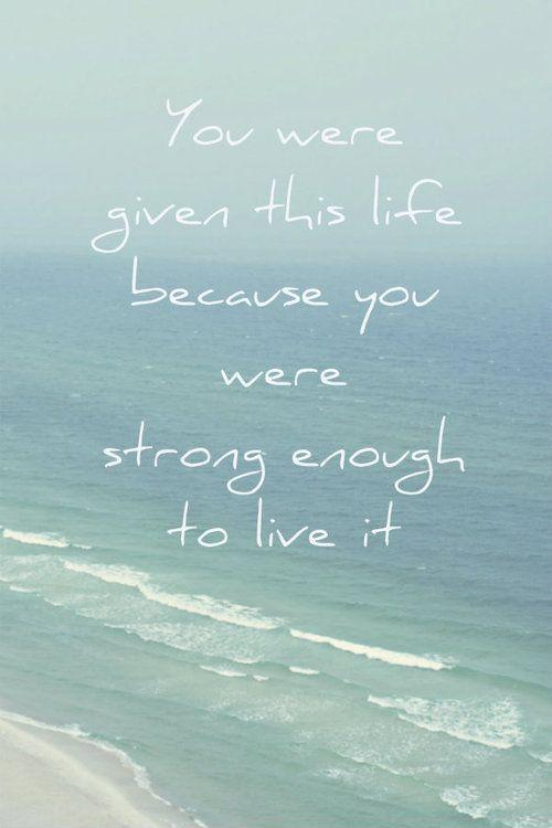 You were given this life because you were strong enough to live it Picture Quote #1