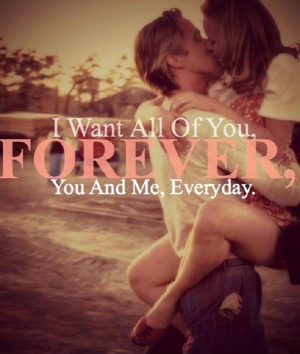 I want all of you, forever, you and me, everyday Picture Quote #2