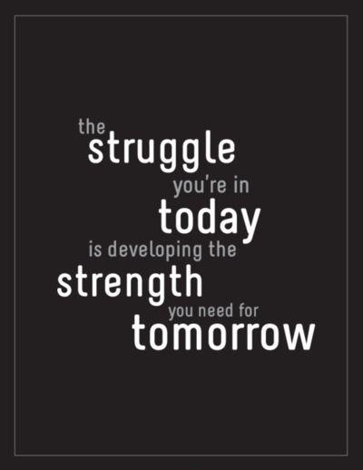 The struggle you're in today is developing the strength you need for tomorrow Picture Quote #1