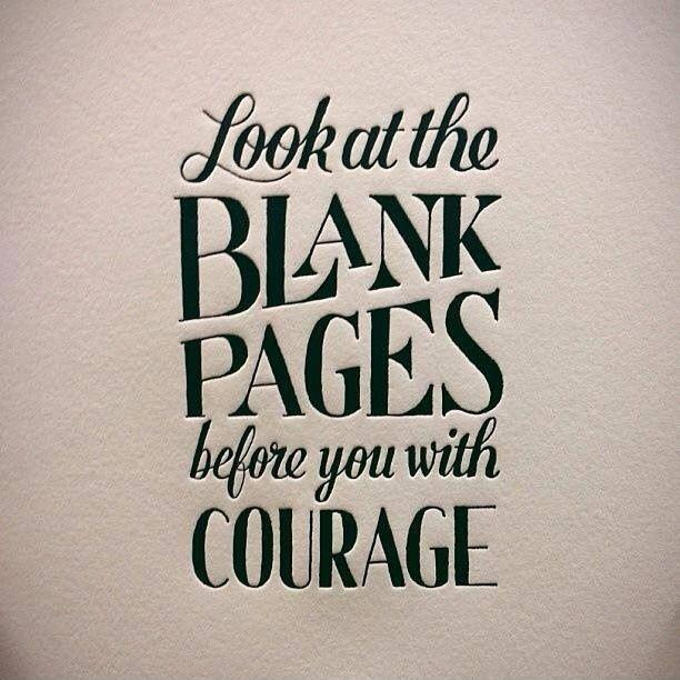 Look at the blank pages before you with courage Picture Quote #1