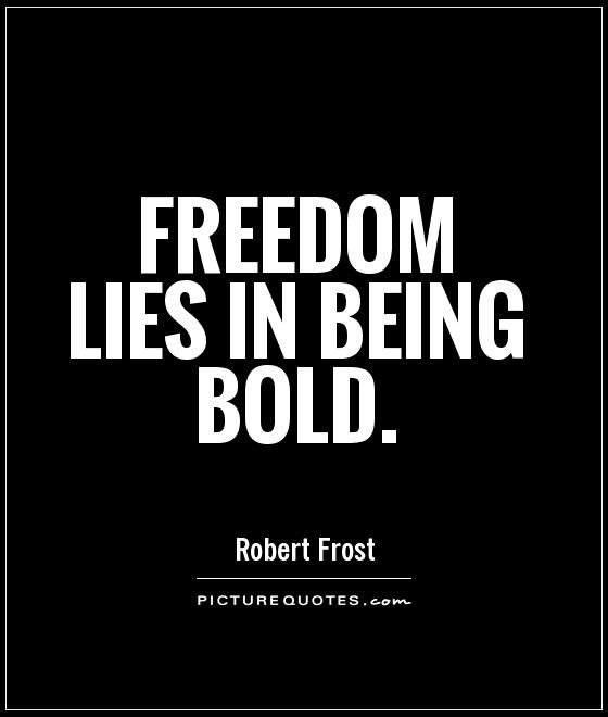 Freedom lies in being bold Picture Quote #1