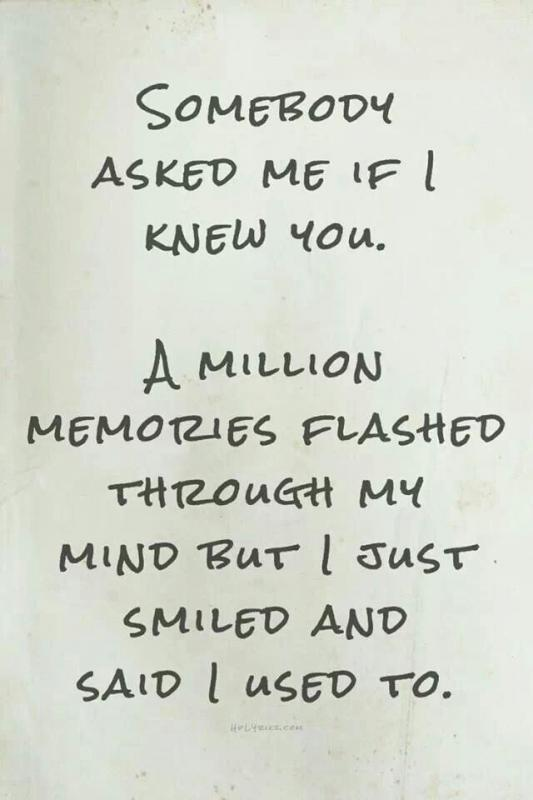 Somebody asked me if i knew you. A million memories flashed through my mind but i just smiled and said i used to Picture Quote #1