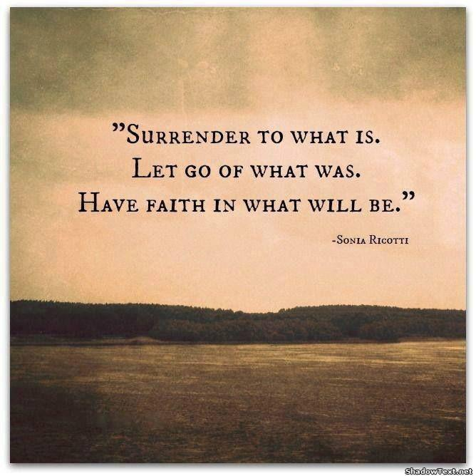 Surrender to what is. Let go of what was. Have faith in what will be Picture Quote #1