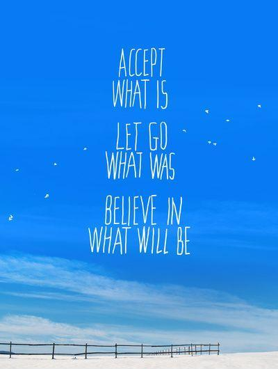 Accept what is. Let go of what was. Believe in what will be Picture Quote #1