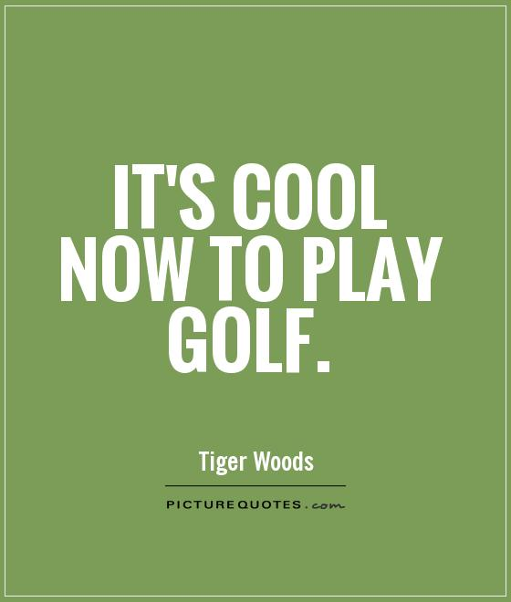 It's cool now to play golf Picture Quote #1