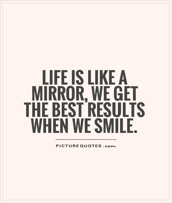 Life is like a mirror, we get the best results when we smile Picture Quote #1