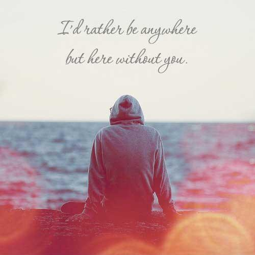 I'd rather be anywhere but here without you Picture Quote #1