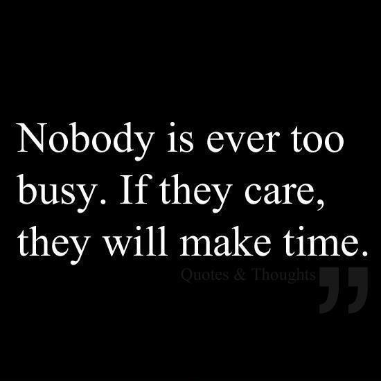 Nobody is ever too busy. If they care, they will make time Picture Quote #1