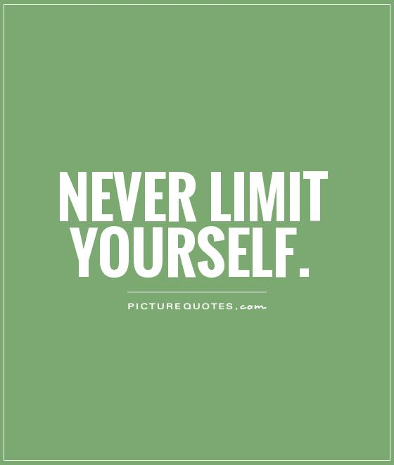 Never limit yourself Picture Quote #1