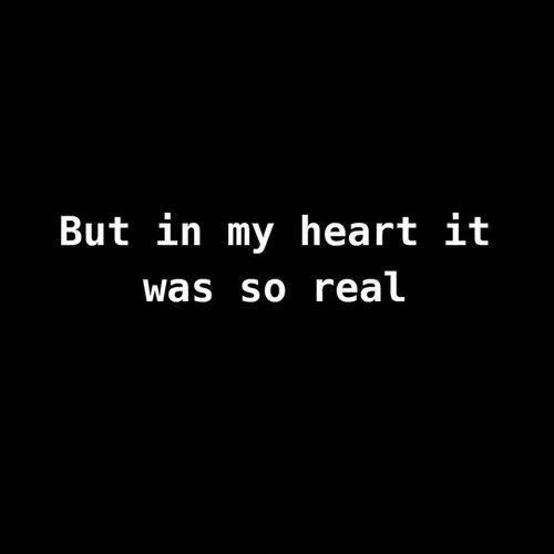 But in my heart it was so real Picture Quote #1