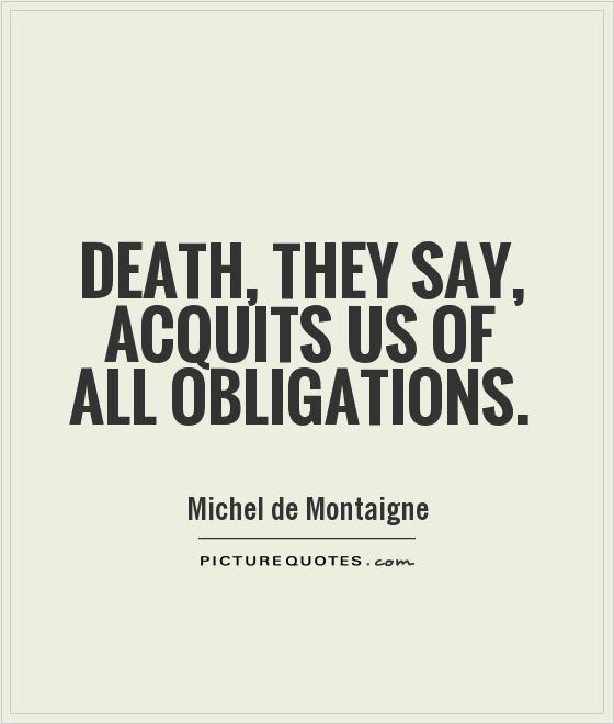 Death, they say, acquits us of all obligations Picture Quote #1