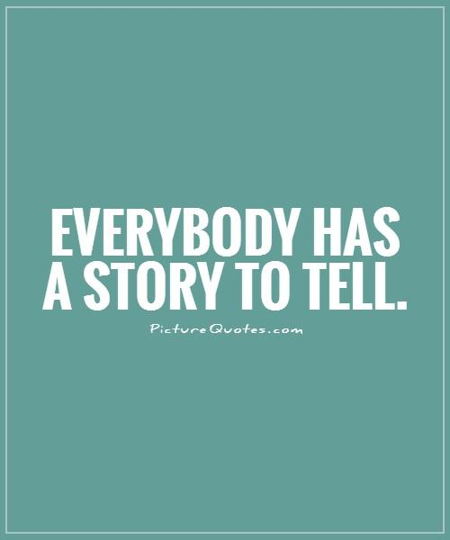 Everybody has a story to tell Picture Quote #1
