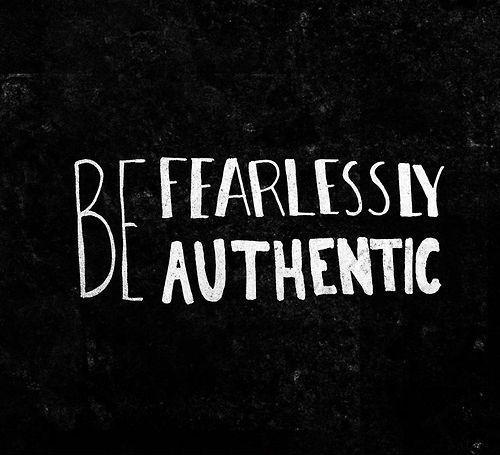 Be fearlessly authentic Picture Quote #1