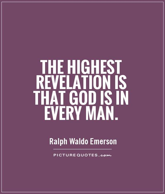 The highest revelation is that God is in every man Picture Quote #1