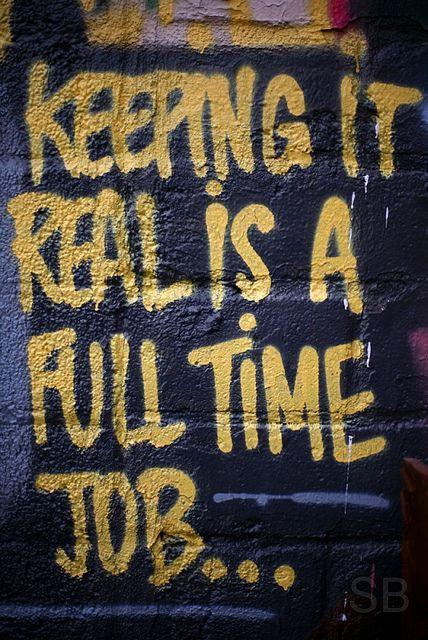Keeping it real is a full time job Picture Quote #1