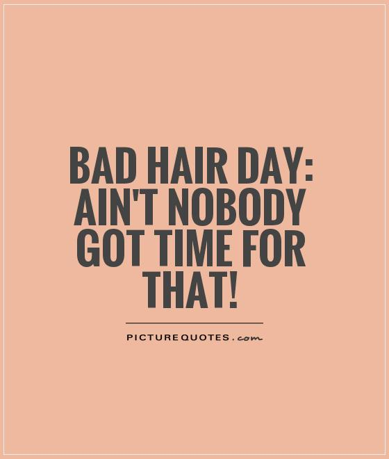 Bad hair day quotes sayings bad hair day picture quotes for Salon quotes of the day