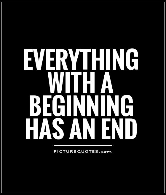 End Quotes Captivating Everything With A Beginning Has An End  Picture Quotes